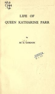 Life of Queen Katharine Parr by Gordon, M. A.