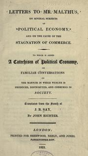 Cover of: Letters to Mr. Malthus on several subjects of political economy, and particularly on the cause of the general stagnation of commerce