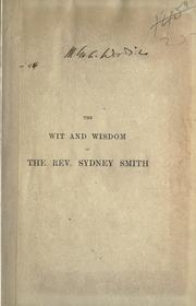 Cover of: The wit and wisdom of Sydney Smith, a selection of the most memorable passages in his writings and conversations