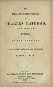 Cover of: The life and correspondence of Charles Mathews, the elder, comedian | Mathews Mrs.