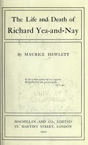 The life and death of Richard Yea-and-Nay by Maurice Henry Hewlett