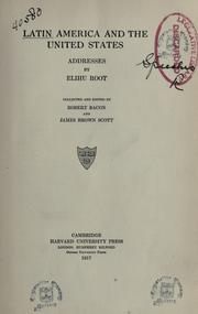Cover of: Latin America and the United States: addresses by Elihu Root, collected and edited by Robert Bacon and James Brown Scott.