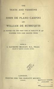 Cover of: The texts and versions of John de Plano Carpini and William de Rubruquis, as printed for the first time by Hakluyt in 1598, together with some shorter pieces