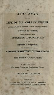 Cover of: An apology for the life of Mr. Colley Cibber, comedian and patentee of the Theatre Royal: and interspersed with characters and anecdotes of his theatrical cotemporaries (sic) ; the whole forming a complete history of the stage for the space of forty years.