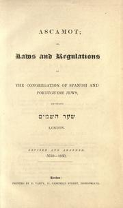 Cover of: Ascamot, or, Laws and regulations of the Congregation of Spanish and Portuguese Jews, entitled Shaar ha-Shamayim, London: revised and amended.