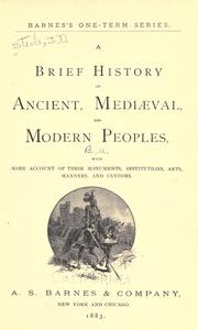 Cover of: A brief history of ancient, mediæval, and modern peoples: with some account of their monuments, institutions, arts, manners, and customs