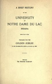 A brief history of the University of Notre Dame du Lac, Indiana from 1842 to 1892 by University of Notre Dame.