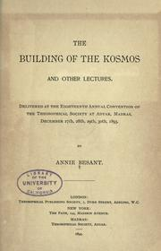 Cover of: The building of the kosmos and other lectures: Delivered at the eighteenth annual convention of the Theosophical society at Adyar, Madras, December 27th, 28th, 29th, 30th, 1893.