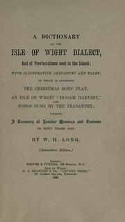 Cover of: A dictionary of the Isle of Wight dialect, and of provincialisms used in the Island | Long, William Henry