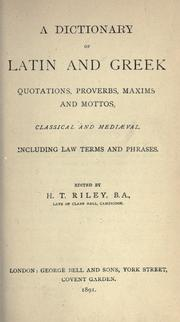 Cover of: Dictionary of Latin and Greek quotations, proverbs, maxims, and mottos, classical and mediaeval, including law terms and phrases. by Henry T. Riley