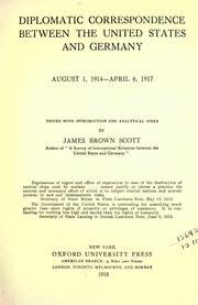 Cover of: Diplomatic correspondence between the United States and Germany, August 1, 1914-April 6, 1917