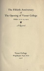 The fiftieth anniversary of the opening of Vassar college, October 10 to 13, 1915 by Vassar College.