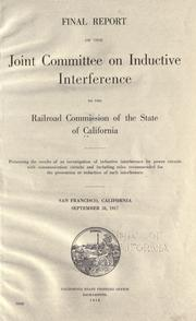 Cover of: Final report of the Joint committee on inductive interference to the Railroad commission of the state of California ... September 28, 1917. | California Public Utilities Commission. Joint Committee on Inductive Interference.