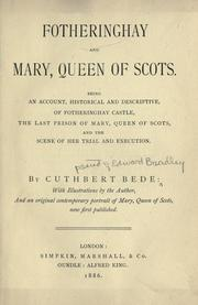 Cover of: Fotheringhay, and Mary, Queen of Scots: Being an account, historical and descriptive, of Fotheringhay Castle, the last prison of Mary, Queen of Scots, and the scene of her trial and execution
