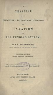Cover of: A treatise on the principles and practical influence | J. R. McCulloch