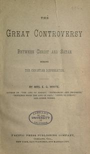Cover of: Great controversy between Christ and Satan during the Christian dispensation: the conflict of the ages in the Christian dispensation