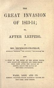 Cover of: The great invasion of 1813-14: or, After Leipzig ; being a story of the entry of the allied forces into Alsace and Lorraine, and their march upon Paris after the Battle of Leipzig, called the Battle of the Kings and Nations