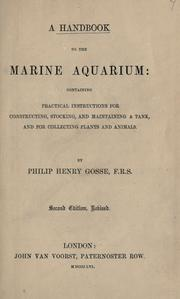 Cover of: A handbook to the marine aquarium: containing practical instructions for constructing, stocking, and maintaining a tank, and for collecting plants and animals