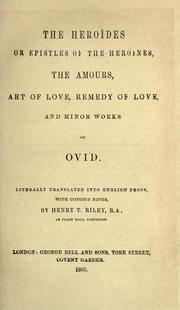 Cover of: The Heroïdes: or, Epistles of the Heroines, The amours, Art of love, Remedy of love, and minor works of Ovid.