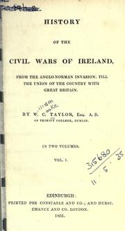 Cover of: History of the civil wars of Ireland, from the Anglo-Norman invasion, till the union of the country with Great Britain | Taylor, W. C.