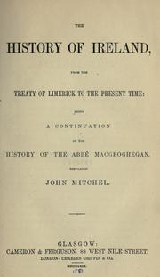 Cover of: The history of Ireland, from the treaty of Limerick to the present time: being a continuation of the history of the Abb© Macgeoghegan.