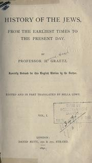 Cover of: History of the Jews, from the earliest times to the present day: Specially rev. for this English ed. by the author.  Edited and in part translated by Bella Löwy.