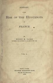 Cover of: History of the rise of the Huguenots of France
