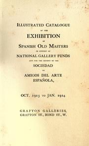 Cover of: Illustrated catalogue of the exhibition of Spanish old masters in support of National Gallery funds and for the benefit of the Sociedad de Amigos del Arte Española, Oct. 1913 to Jan. 1914. | Grafton Galleries (London, England)