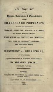 Cover of: An inquiry into the history, authenticity, characteristics of the Shakspeare portraits, in which the criticisms of Malone, Steevens, Boaden, & others, are examined, confirmed, or refuted