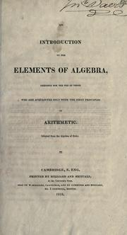 Cover of: An introduction to the elements of algebra, designed for the use of those who are acquainted only with the first principles of arithmetic. Selected from the algebra of Euler