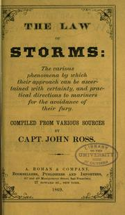 Cover of: The law of storms: the various phenomena by which their approach can be ascertained with certainty, and practical directions to mariners for the avoidance of their fury