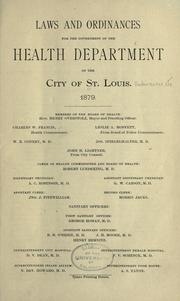 Cover of: Laws and ordinances for the government of the Health Department of the city of St. Louis, 1879 ... | Saint Louis (Mo.)