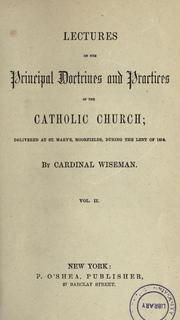 Lectures on the principal doctrines and practices of the Catholic Church by Nicholas Patrick Wiseman