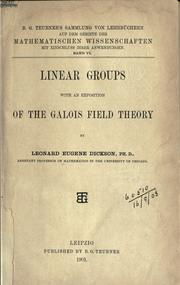 Cover of: Linear groups, with an exposition of the Galois field theory