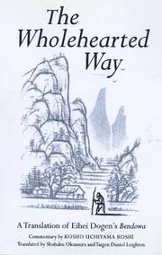 Cover of: The Wholehearted Way: A Translation of Ehihei Dogen's Bendowa