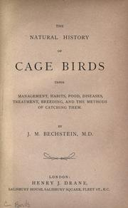 Cover of: The natural history of cage birds, their management, habits, food, diseases, treatment, breeding, and the methods of catching them
