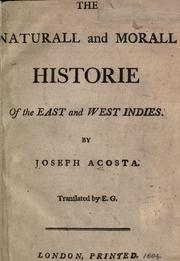 Cover of: The natvrall and morall historie of the East and West Indies: intreating of the remarkeable things of heaven, of the elements, mettalls, plants and beasts which are proper to that country : together with the manners, ceremonies, lawes, governements, and warres of the Indians