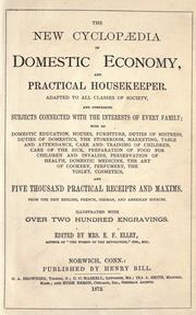 Cover of: The new cyclopædia of domestic economy, and practical housekeeper: Adapted to all classes of society and comprising subjects connected with the interests of every family, and five thousand practical receipts and maxims. From the best English, French, German, and American sources.