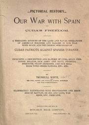 Cover of: Pictorial history of our war with Spain for Cuba's freedom: a thrilling account of the land and naval operations of American soldiers and sailors in our war with Spain, and the heroic struggles of Cuban patriots against Spanish tyranny : including a description and history of Cuba, Spain, Philippine Islands, our army and navy, fighting strength, coast defenses, and our relations with other nations, etc., etc.