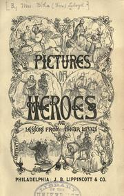 Cover of: Pictures of heroes and lessons from their lives. | Lloyd, Bitha Fox Mrs.
