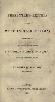 Cover of: Presbyter's letters on the West India question addressed to the Right Honourable Sir George Murray