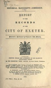 Cover of: Report on the records of the City of Exeter. | Great Britain. Royal Commission on Historical Manuscripts.
