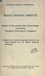 Cover of: Report on the present state of knowledge of accessory food factors (vitamins)  Compiled by a committee appointed jointly by the Lister Institute and Medical Research Council