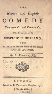 Cover of: The Roman and English comedy consider'd and compar'd: With remarks on The suspicious husband. And an examen into the merit of the present comic actors.