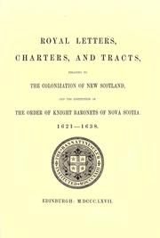 Cover of: Royal Letters, Charters, and Tracts, Relating to the Colonization of New Scotland, and the Institution of the Order of Knight Baronets of Nova Scotia, 1621-1638 |