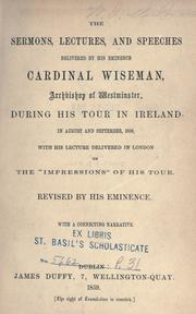 Cover of: The sermons, lectures and speeches delivered by His Eminence Cardinal Wiseman, Archbishop of Westminster, during his tour in Ireland in August and September, 1858