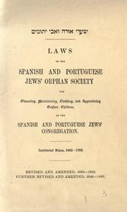 Cover of: Shaare orah ve-avi yetomim: Laws of the Spanish and Portuguese Jews' Orphan Society for educating, maintaining, clothing and apprenticing orphan children ... instituted Nisan, 5463 - 1703 ... further revised and amended, 5646 - 1885.