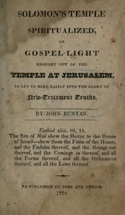 Cover of: Solomon's temple spiritualized: or, gospel-light fetched out of the temple at Jerusalem, to let us more easily into the glory of New-Testament truths. By John Bunyan.
