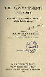 Cover of: The commandments explained, according to the teaching and doctrine of the Catholic Church | Devine, Arthur