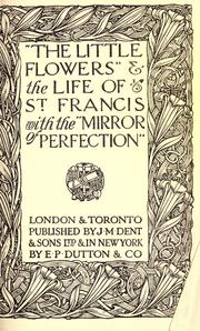 Cover of: The little flowers & the Life of St. Francis, with the Mirror of perfection